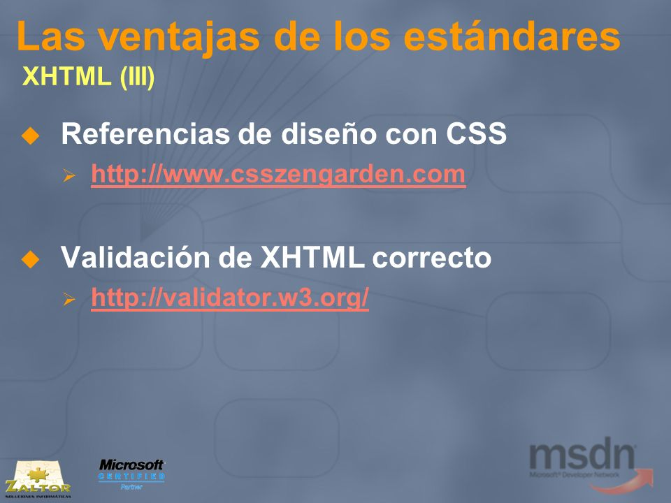 Las ventajas de los estándares XHTML (III) Referencias de diseño con CSS http://www.csszengarden.com Validación de XHTML correcto http://validator.w3.