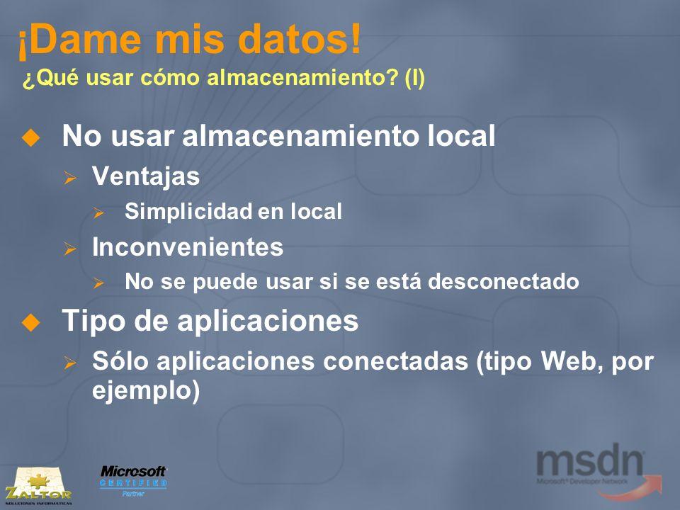 ¡Dame mis datos! ¿Qué usar cómo almacenamiento? (I) No usar almacenamiento local Ventajas Simplicidad en local Inconvenientes No se puede usar si se e