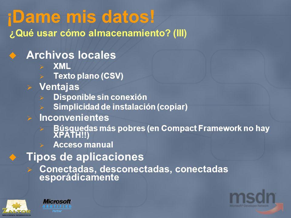 ¡Dame mis datos! ¿Qué usar cómo almacenamiento? (III) Archivos locales XML Texto plano (CSV) Ventajas Disponible sin conexión Simplicidad de instalaci