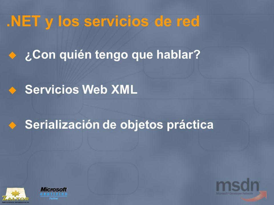 .NET y los servicios de red ¿Con quién tengo que hablar? Servicios Web XML Serialización de objetos práctica