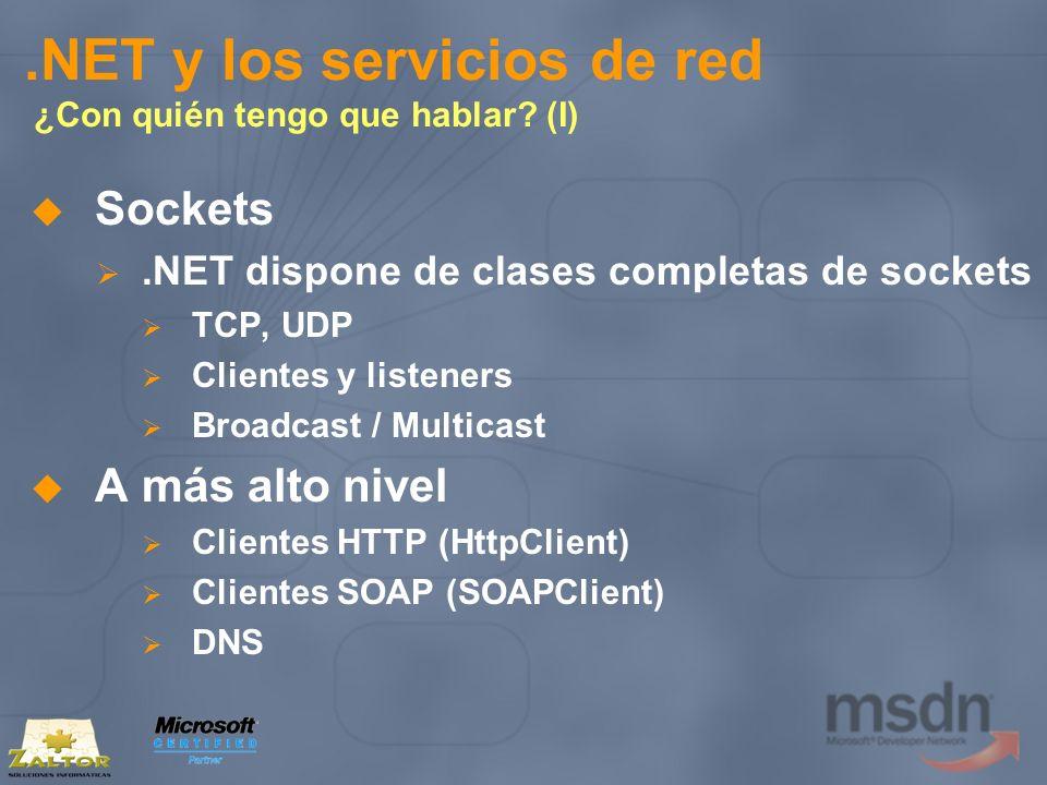 .NET y los servicios de red ¿Con quién tengo que hablar? (I) Sockets.NET dispone de clases completas de sockets TCP, UDP Clientes y listeners Broadcas