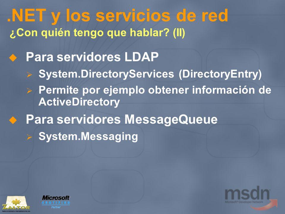 .NET y los servicios de red ¿Con quién tengo que hablar? (II) Para servidores LDAP System.DirectoryServices (DirectoryEntry) Permite por ejemplo obten