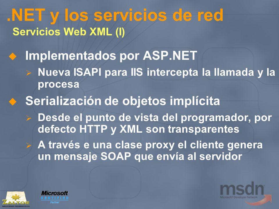 .NET y los servicios de red Servicios Web XML (I) Implementados por ASP.NET Nueva ISAPI para IIS intercepta la llamada y la procesa Serialización de o