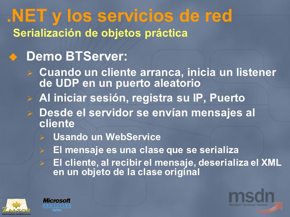 .NET y los servicios de red Serialización de objetos práctica Demo BTServer: Cuando un cliente arranca, inicia un listener de UDP en un puerto aleator