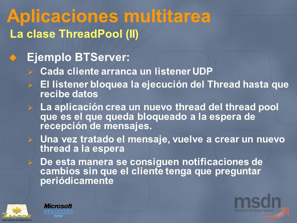 Aplicaciones multitarea La clase ThreadPool (II) Ejemplo BTServer: Cada cliente arranca un listener UDP El listener bloquea la ejecución del Thread ha