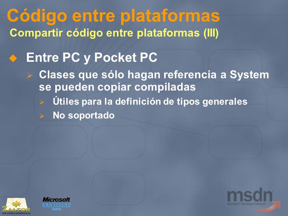 Código entre plataformas Compartir código entre plataformas (III) Entre PC y Pocket PC Clases que sólo hagan referencia a System se pueden copiar comp