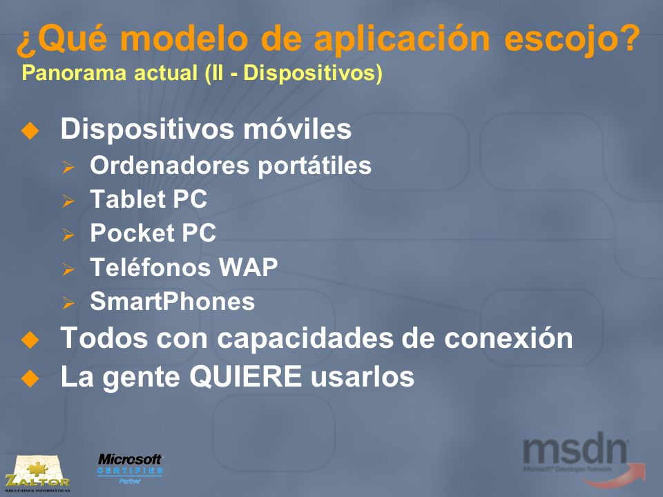 ¿Qué modelo de aplicación escojo? Panorama actual (II - Dispositivos) Dispositivos móviles Ordenadores portátiles Tablet PC Pocket PC Teléfonos WAP Sm
