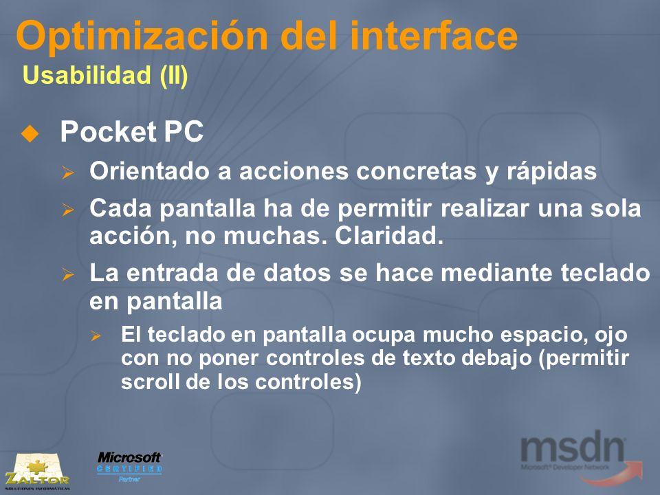Optimización del interface Usabilidad (II) Pocket PC Orientado a acciones concretas y rápidas Cada pantalla ha de permitir realizar una sola acción, n