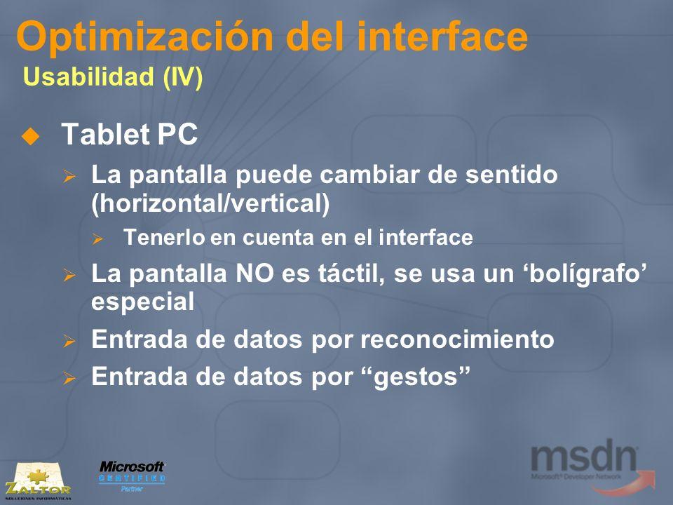 Optimización del interface Usabilidad (IV) Tablet PC La pantalla puede cambiar de sentido (horizontal/vertical) Tenerlo en cuenta en el interface La p