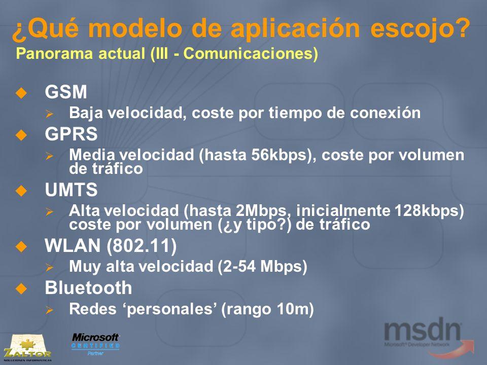 ¿Qué modelo de aplicación escojo? Panorama actual (III - Comunicaciones) GSM Baja velocidad, coste por tiempo de conexión GPRS Media velocidad (hasta