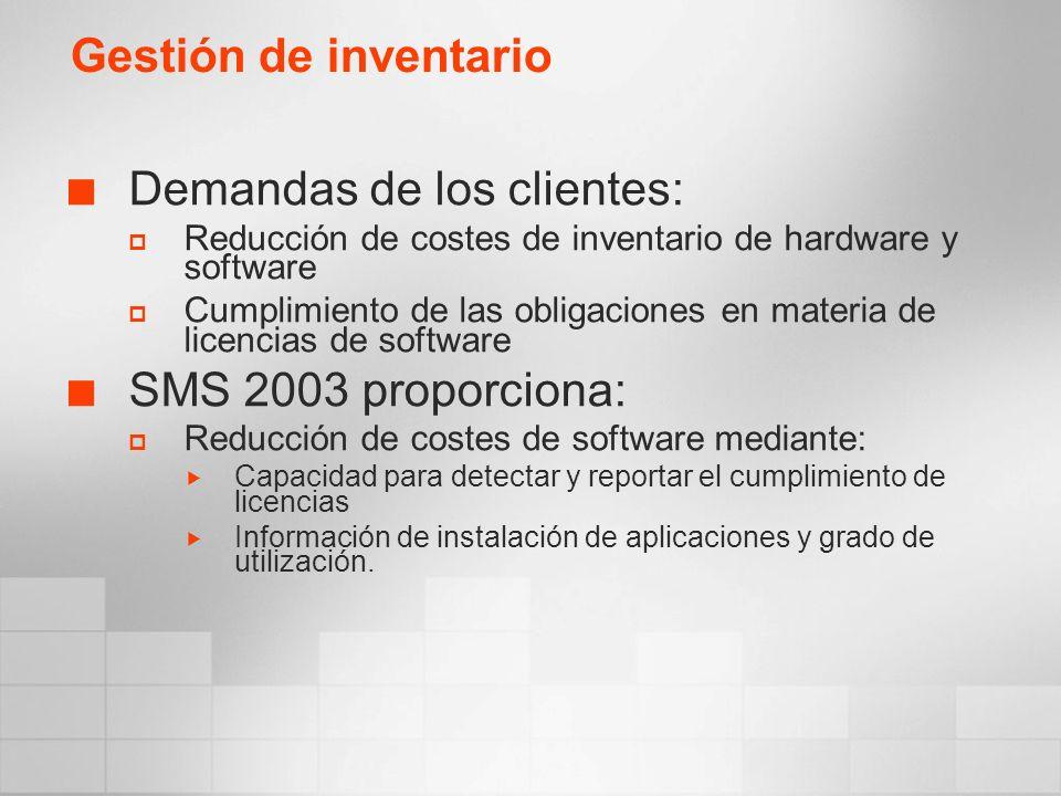 Demandas de los clientes: Reducción de costes de inventario de hardware y software Cumplimiento de las obligaciones en materia de licencias de software SMS 2003 proporciona: Reducción de costes de software mediante: Capacidad para detectar y reportar el cumplimiento de licencias Información de instalación de aplicaciones y grado de utilización.