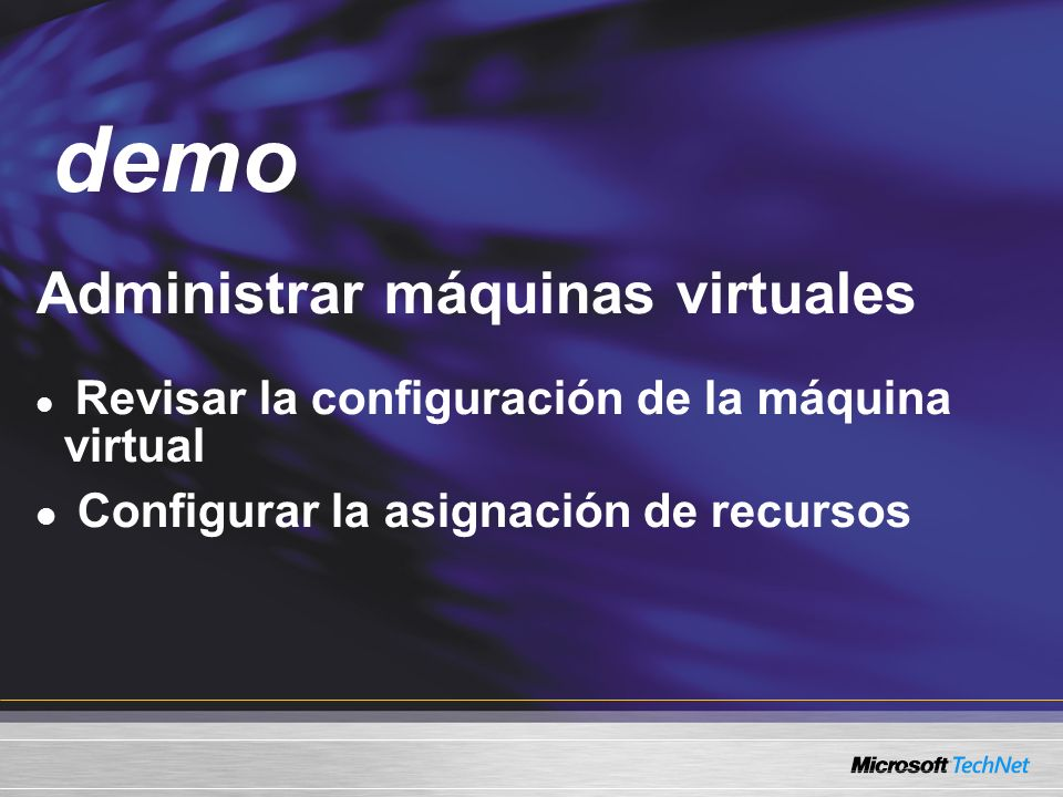 Demo Administrar máquinas virtuales Revisar la configuración de la máquina virtual Configurar la asignación de recursos demo