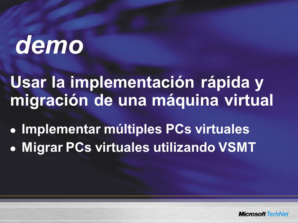 Demo demo Usar la implementación rápida y migración de una máquina virtual Implementar múltiples PCs virtuales Migrar PCs virtuales utilizando VSMT