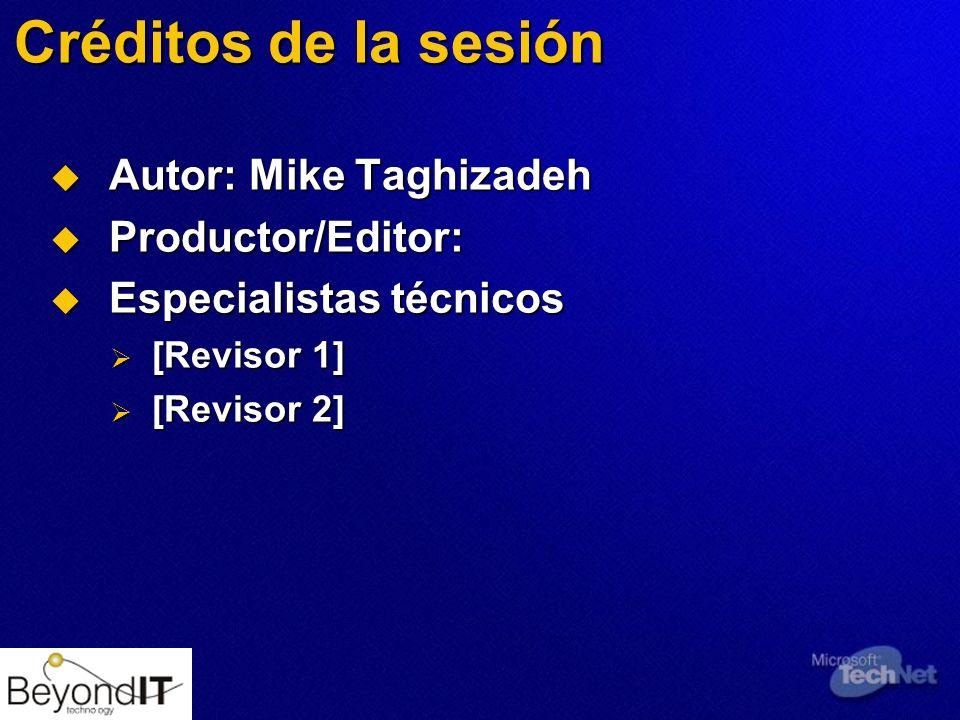 Créditos de la sesión Autor: Mike Taghizadeh Autor: Mike Taghizadeh Productor/Editor: Productor/Editor: Especialistas técnicos Especialistas técnicos [Revisor 1] [Revisor 1] [Revisor 2] [Revisor 2]