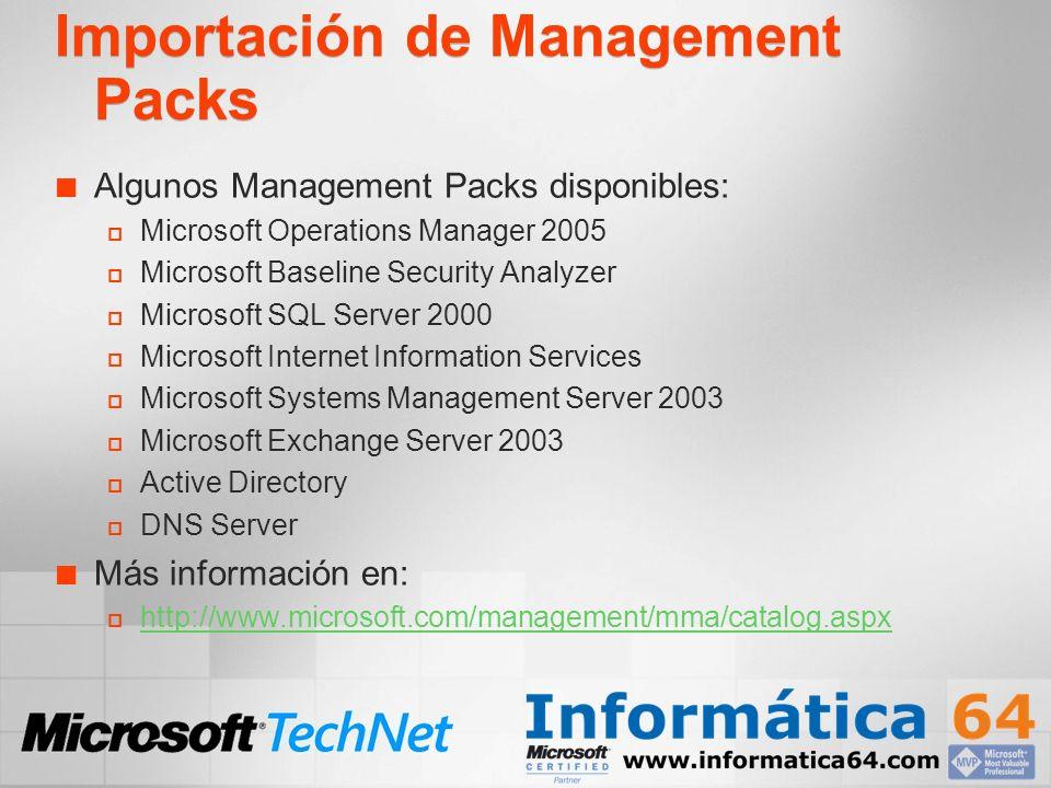 Importación de Management Packs Algunos Management Packs disponibles: Microsoft Operations Manager 2005 Microsoft Baseline Security Analyzer Microsoft
