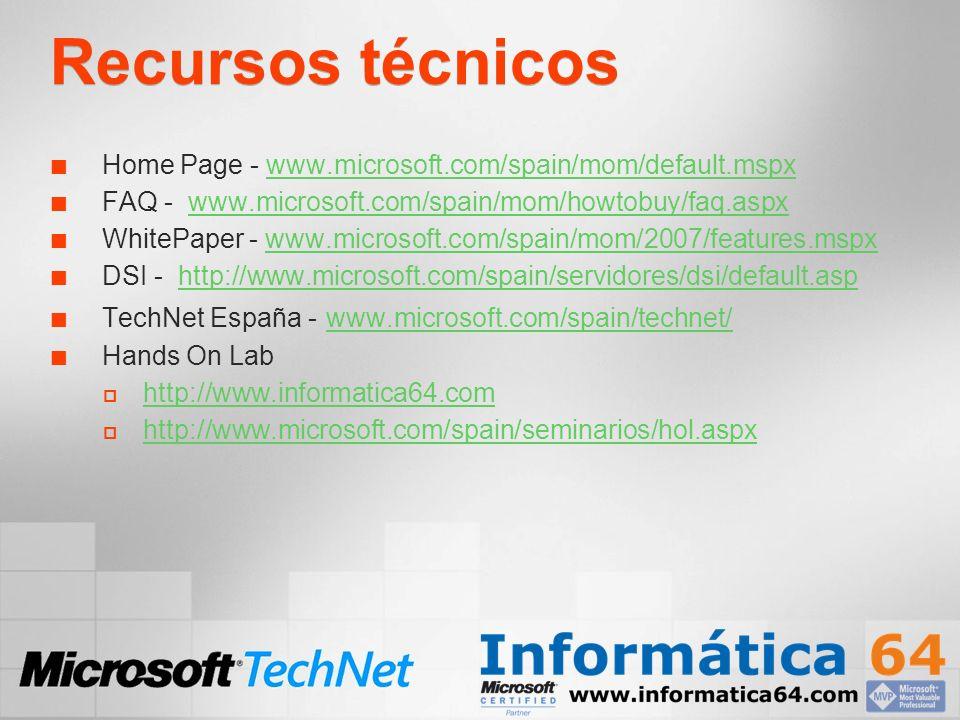 Recursos técnicos Home Page - www.microsoft.com/spain/mom/default.mspxwww.microsoft.com/spain/mom/default.mspx FAQ - www.microsoft.com/spain/mom/howto