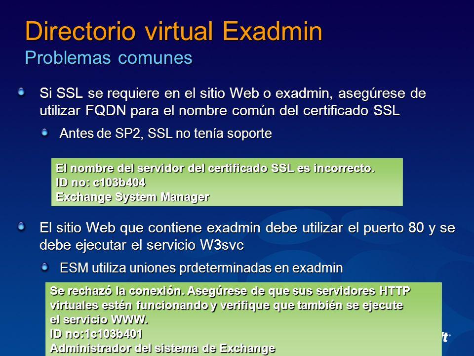 Directorio virtual Exadmin Problemas comunes Si SSL se requiere en el sitio Web o exadmin, asegúrese de utilizar FQDN para el nombre común del certifi