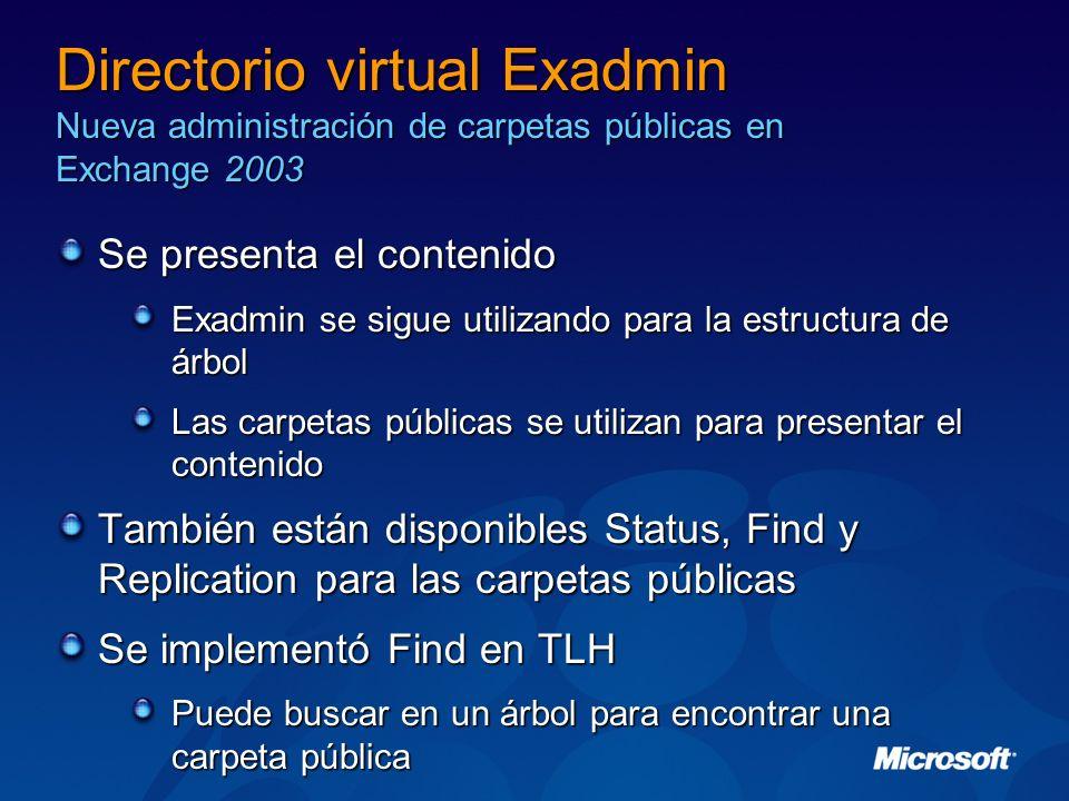 Directorio virtual Exadmin Nueva administración de carpetas públicas en Exchange 2003 Se presenta el contenido Exadmin se sigue utilizando para la est