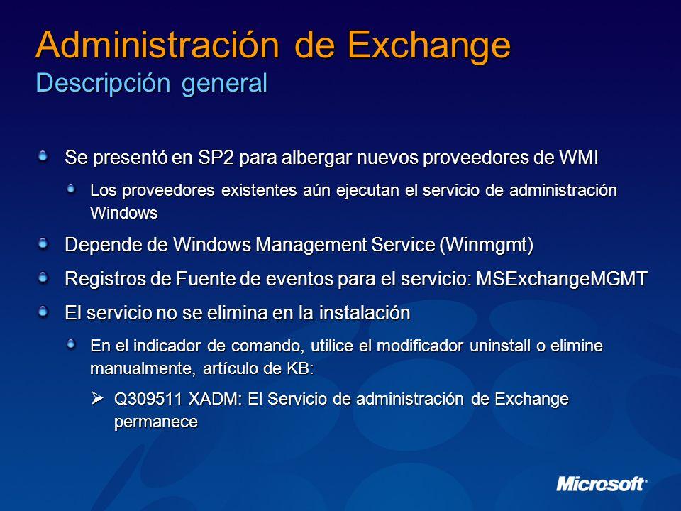 Administración de Exchange Descripción general Se presentó en SP2 para albergar nuevos proveedores de WMI Los proveedores existentes aún ejecutan el s