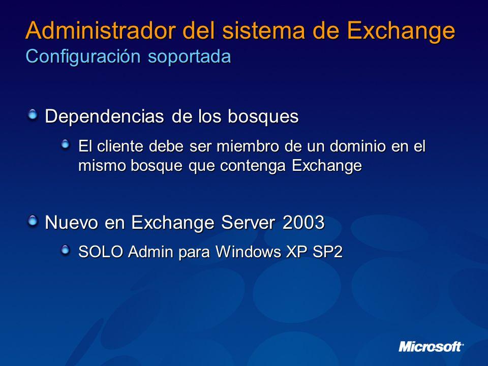 Administrador del sistema de Exchange Configuración soportada Dependencias de los bosques El cliente debe ser miembro de un dominio en el mismo bosque