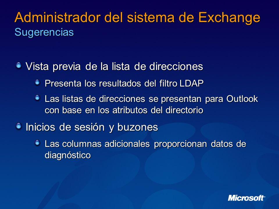 Administrador del sistema de Exchange Sugerencias Vista previa de la lista de direcciones Presenta los resultados del filtro LDAP Las listas de direcc