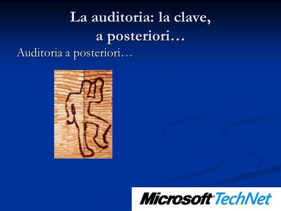 La auditoria: la clave, a posteriori… Auditoria a posteriori… Suele llegar tarde… Aunque si un ladrón comete un robo y le sale bien, lo volverá a intentar…