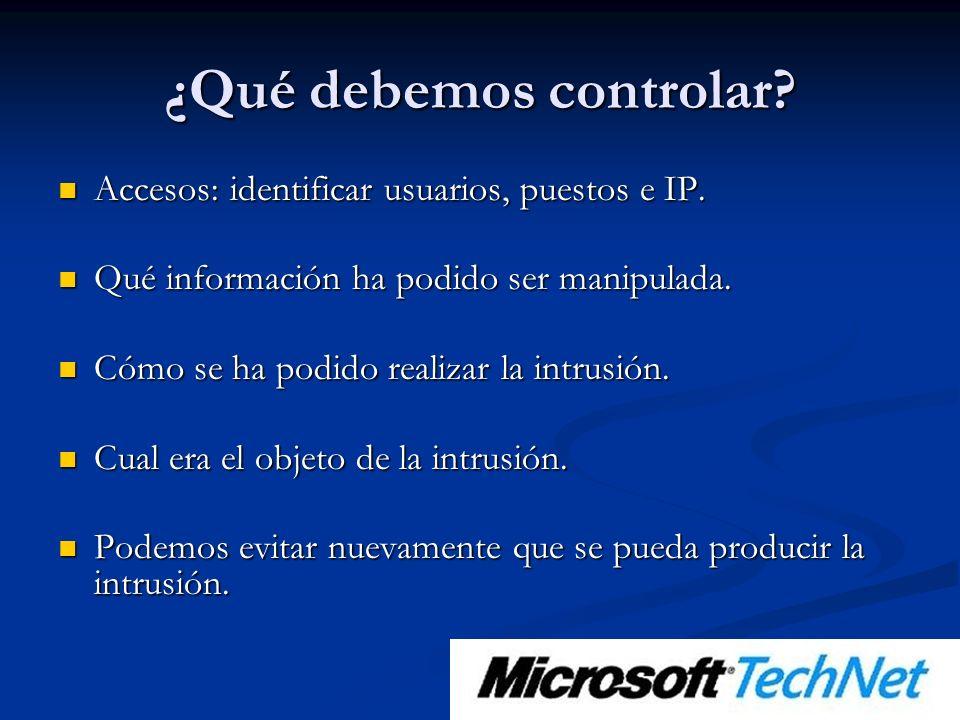¿Qué debemos controlar. Accesos: identificar usuarios, puestos e IP.