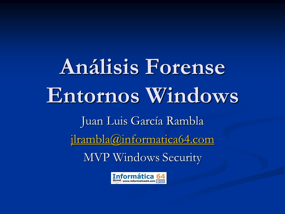 Análisis Forense Entornos Windows Juan Luis García Rambla jlrambla@informatica64.com MVP Windows Security