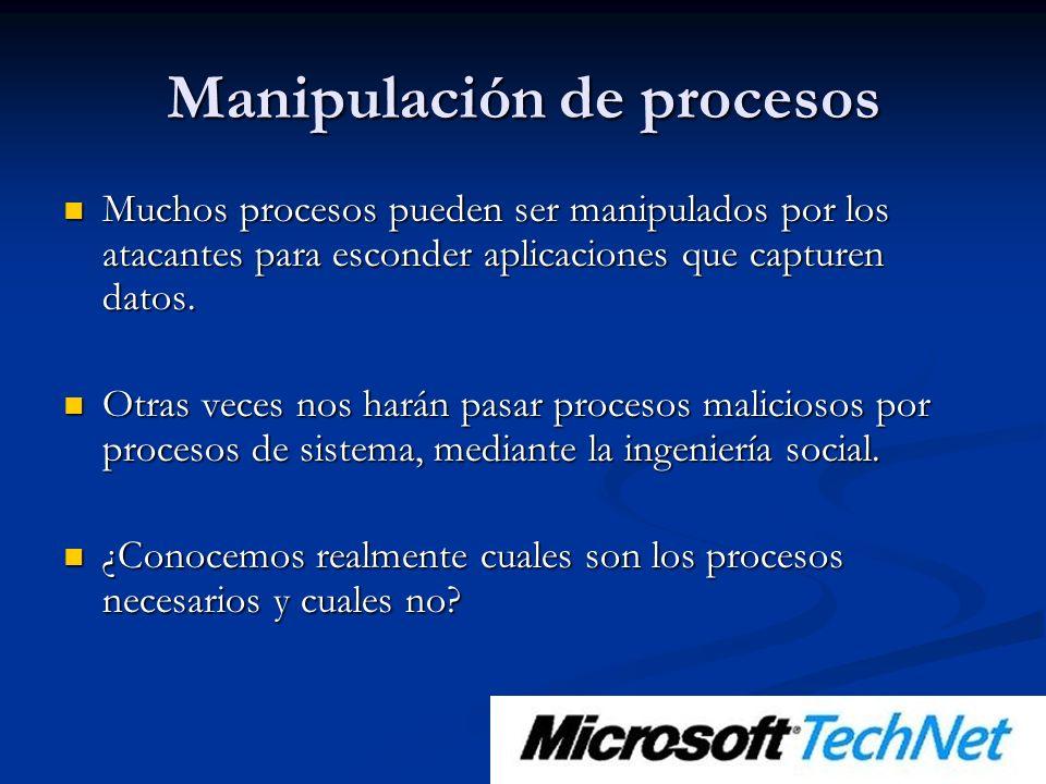 Manipulación de procesos Muchos procesos pueden ser manipulados por los atacantes para esconder aplicaciones que capturen datos.