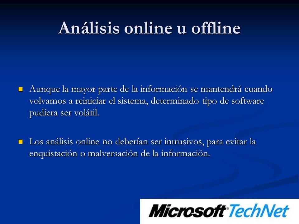 Análisis online u offline Aunque la mayor parte de la información se mantendrá cuando volvamos a reiniciar el sistema, determinado tipo de software pudiera ser volátil.