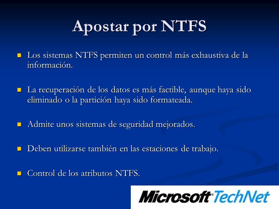 Apostar por NTFS Los sistemas NTFS permiten un control más exhaustiva de la información.