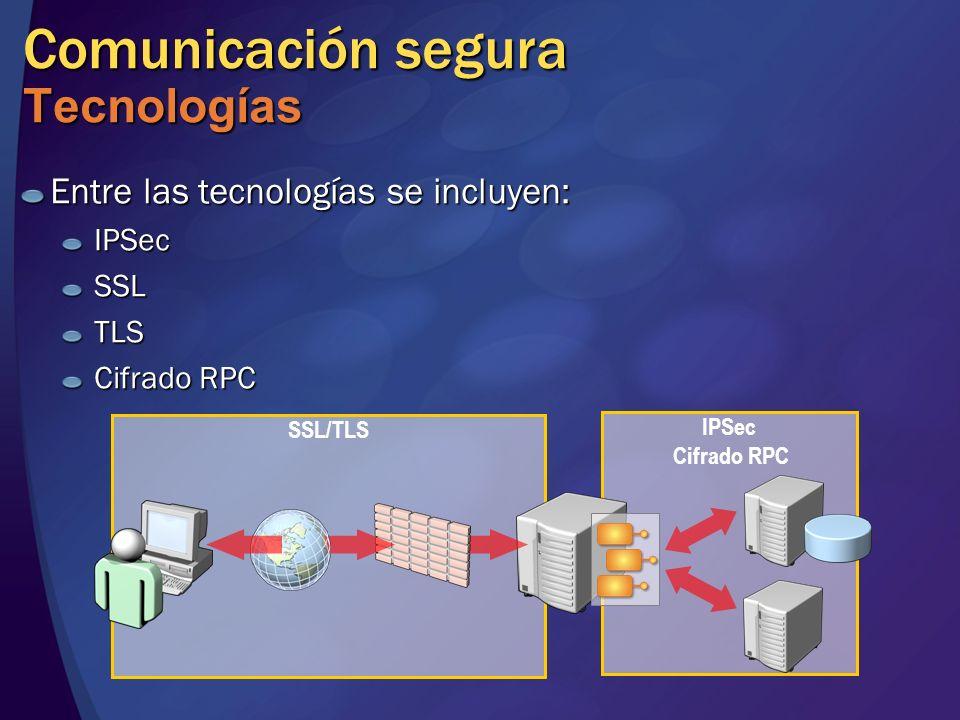 Comunicación segura Tecnologías Entre las tecnologías se incluyen: IPSecSSLTLS Cifrado RPC SSL/TLS IPSec Cifrado RPC