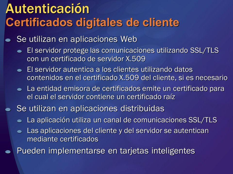 Autenticación Certificados digitales de cliente Se utilizan en aplicaciones Web El servidor protege las comunicaciones utilizando SSL/TLS con un certi