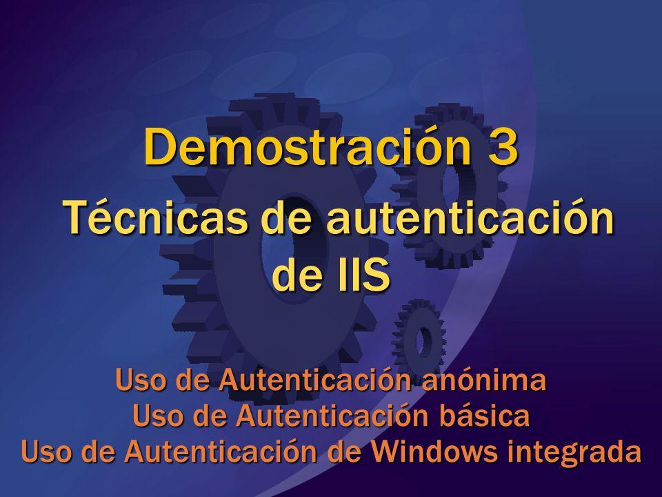Demostración 3 Técnicas de autenticación de IIS Uso de Autenticación anónima Uso de Autenticación básica Uso de Autenticación de Windows integrada