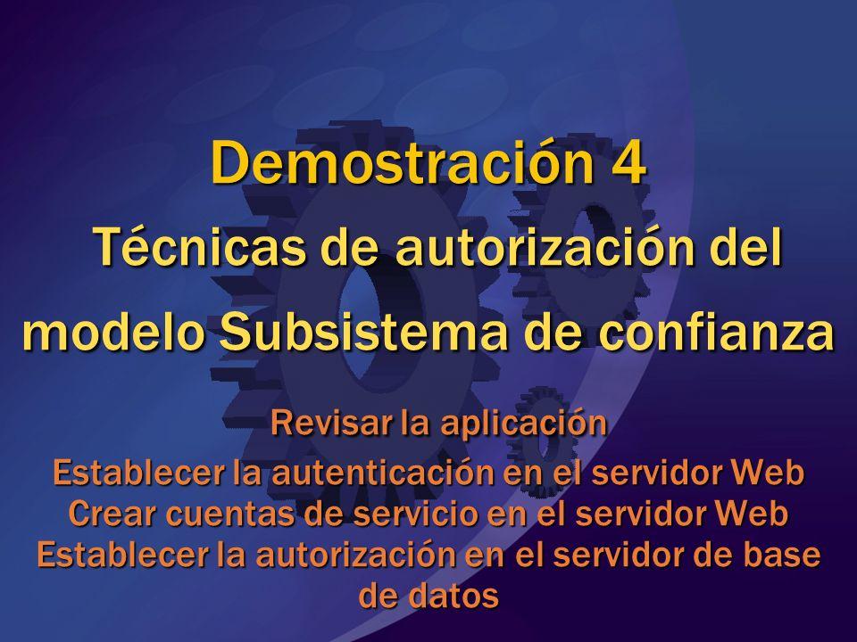 Demostración 4 Técnicas de autorización del modelo Subsistema de confianza Revisar la aplicación Establecer la autenticación en el servidor Web Crear