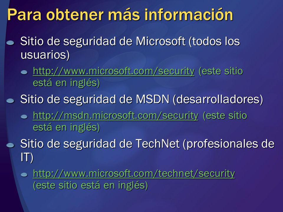 Para obtener más información Sitio de seguridad de Microsoft (todos los usuarios) http://www.microsoft.com/securityhttp://www.microsoft.com/security (