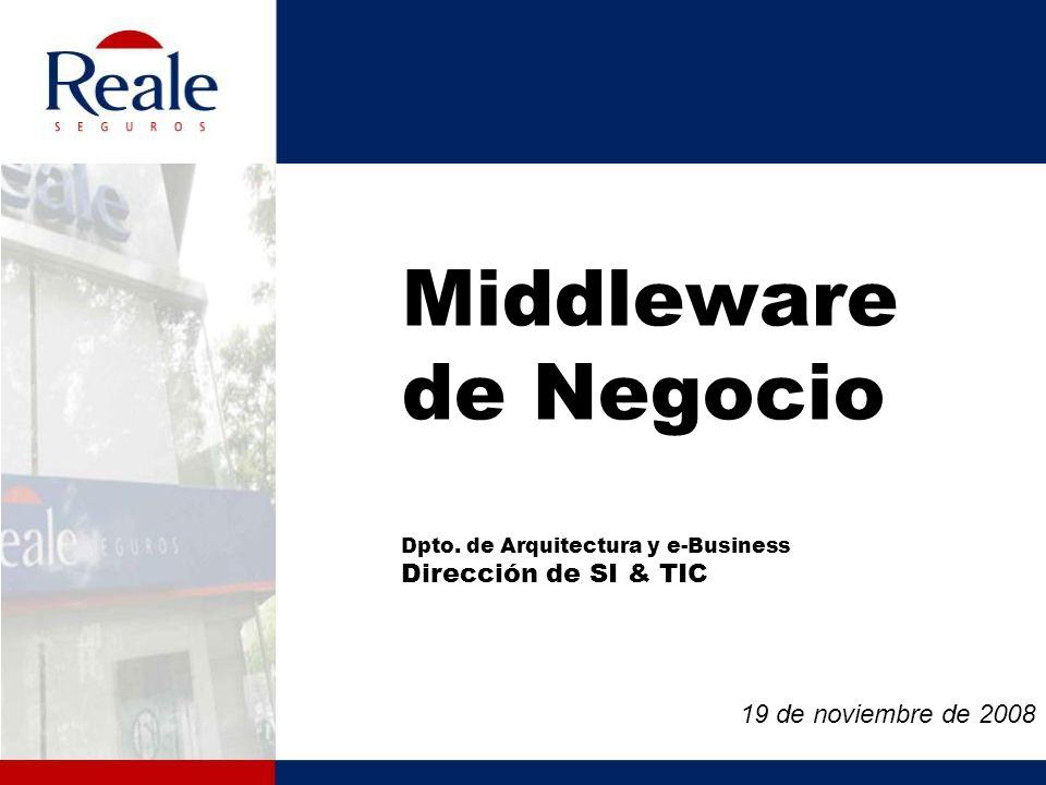 Middleware de Negocio Dpto. de Arquitectura y e-Business Dirección de SI & TIC 19 de noviembre de 2008
