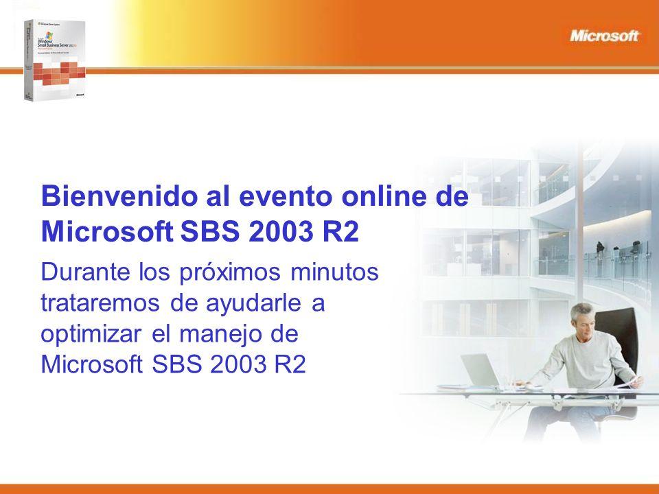 Bienvenido al evento online de Microsoft SBS 2003 R2 Durante los próximos minutos trataremos de ayudarle a optimizar el manejo de Microsoft SBS 2003 R2