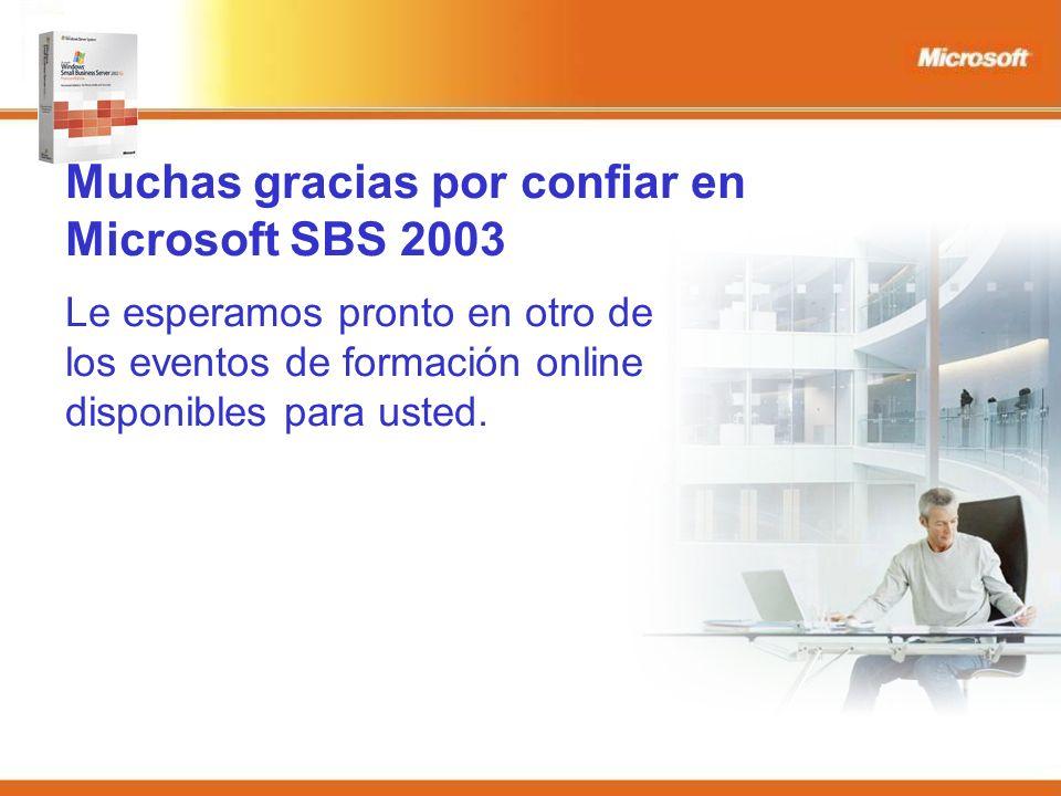 Muchas gracias por confiar en Microsoft SBS 2003 Le esperamos pronto en otro de los eventos de formación online disponibles para usted.