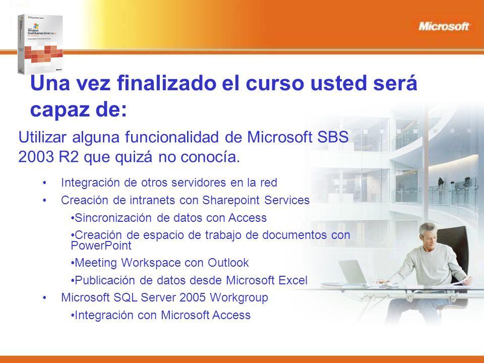 Una vez finalizado el curso usted será capaz de: Utilizar alguna funcionalidad de Microsoft SBS 2003 R2 que quizá no conocía.