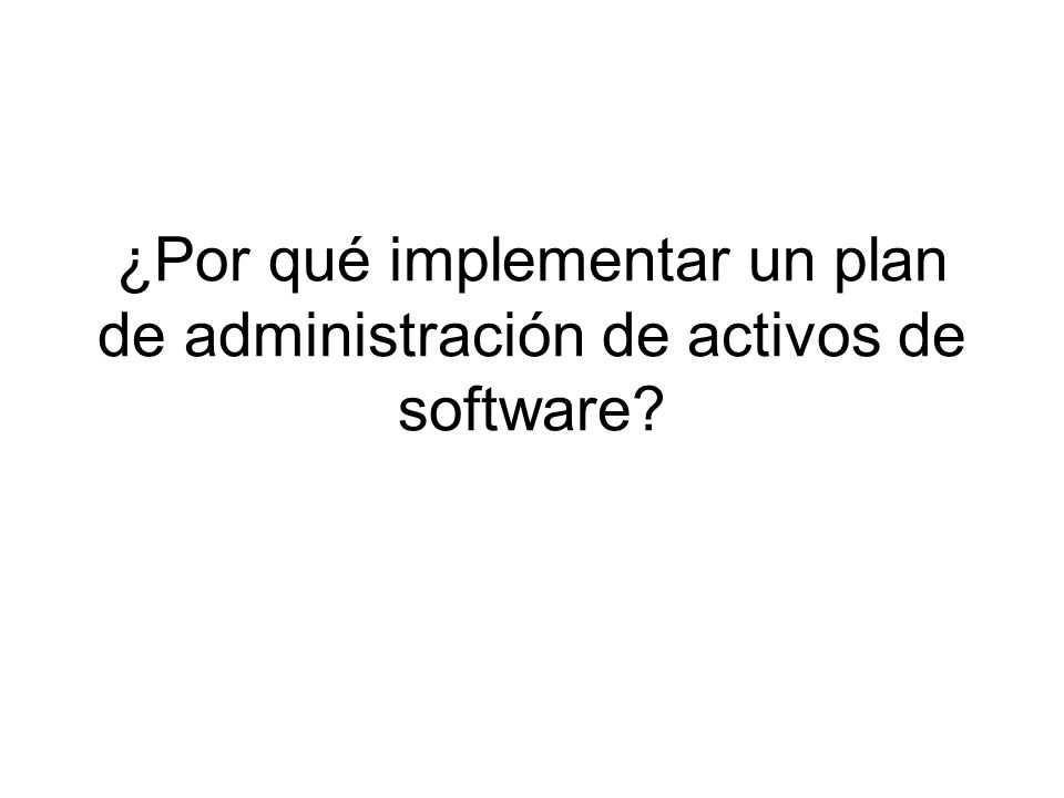 ¿Por qué implementar un plan de administración de activos de software