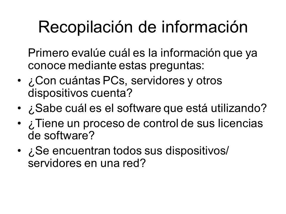 Recopilación de información Primero evalúe cuál es la información que ya conoce mediante estas preguntas: ¿Con cuántas PCs, servidores y otros dispositivos cuenta.