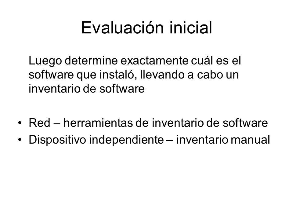 Evaluación inicial Luego determine exactamente cuál es el software que instaló, llevando a cabo un inventario de software Red – herramientas de inventario de software Dispositivo independiente – inventario manual