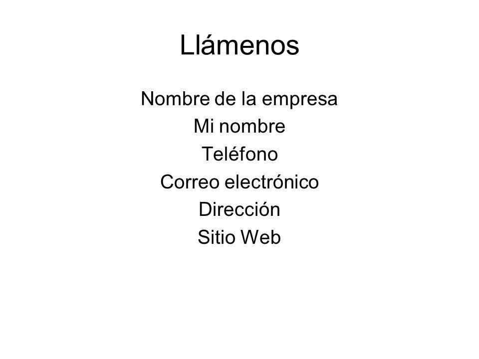 Llámenos Nombre de la empresa Mi nombre Teléfono Correo electrónico Dirección Sitio Web