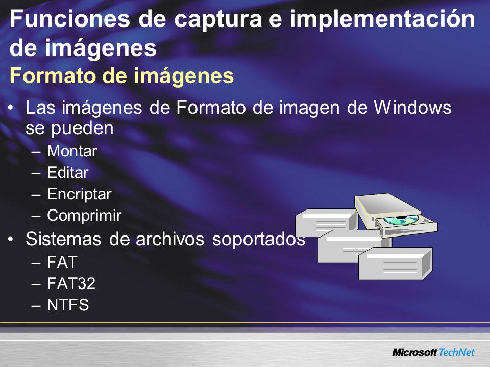 Funciones de captura e implementación de imágenes Formato de imágenes Las imágenes de Formato de imagen de Windows se pueden –Montar –Editar –Encriptar –Comprimir Sistemas de archivos soportados –FAT –FAT32 –NTFS