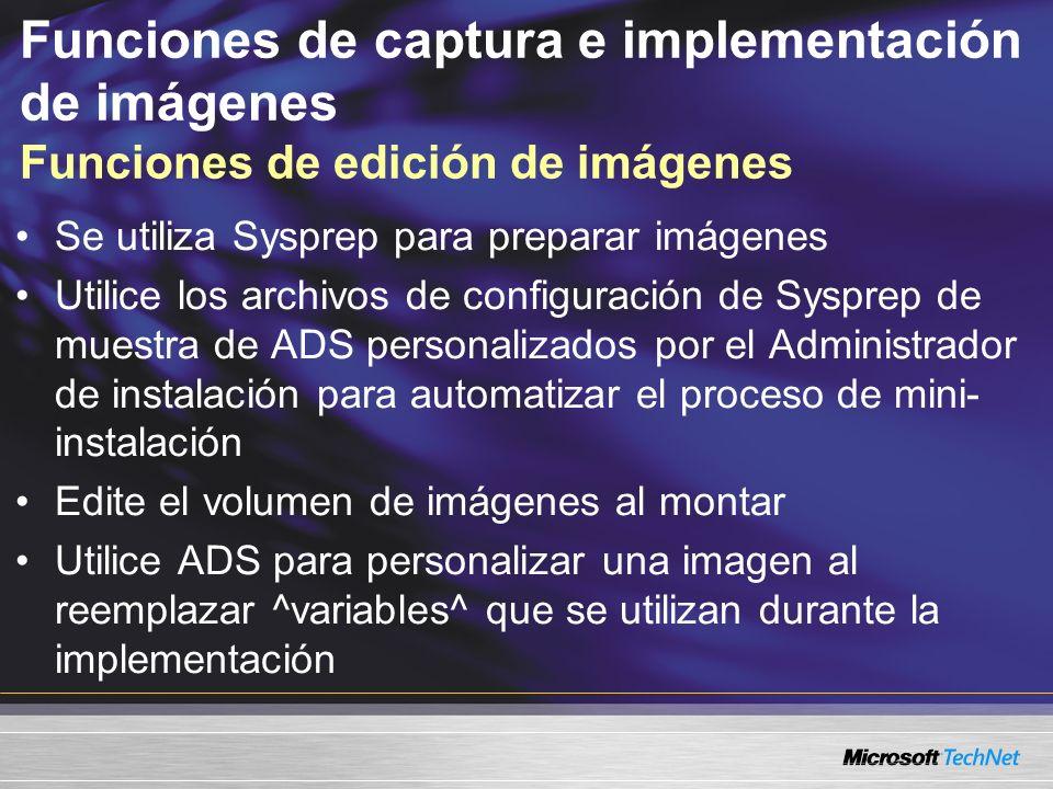 Funciones de captura e implementación de imágenes Funciones de edición de imágenes Se utiliza Sysprep para preparar imágenes Utilice los archivos de configuración de Sysprep de muestra de ADS personalizados por el Administrador de instalación para automatizar el proceso de mini- instalación Edite el volumen de imágenes al montar Utilice ADS para personalizar una imagen al reemplazar ^variables^ que se utilizan durante la implementación