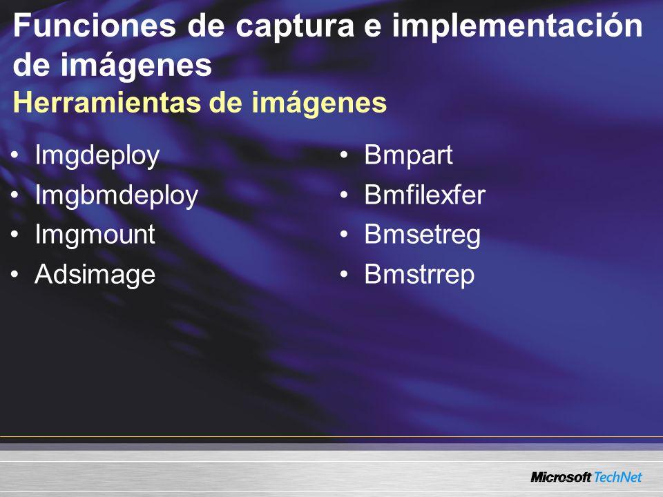 Funciones de captura e implementación de imágenes Herramientas de imágenes Imgdeploy Imgbmdeploy Imgmount Adsimage Bmpart Bmfilexfer Bmsetreg Bmstrrep