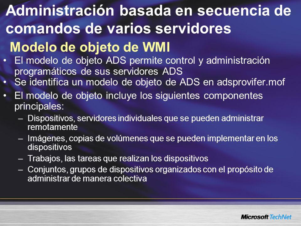 Administración basada en secuencia de comandos de varios servidores Modelo de objeto de WMI El modelo de objeto ADS permite control y administración p