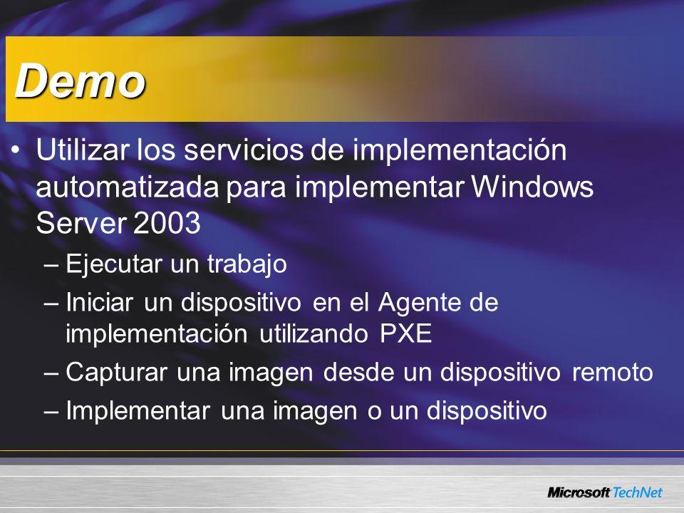 Demo Utilizar los servicios de implementación automatizada para implementar Windows Server 2003 –Ejecutar un trabajo –Iniciar un dispositivo en el Agente de implementación utilizando PXE –Capturar una imagen desde un dispositivo remoto –Implementar una imagen o un dispositivo