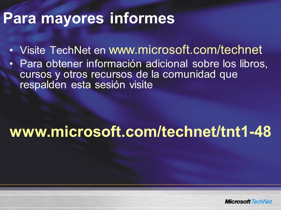 Para mayores informes www.microsoft.com/technet/tnt1-48 Visite TechNet en www.microsoft.com/technet Para obtener información adicional sobre los libros, cursos y otros recursos de la comunidad que respalden esta sesión visite